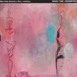 Space/Time • Redemption by Milford Graves  &   Bill Laswell