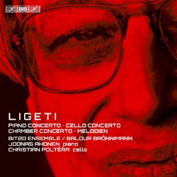 Piano Concerto / Cello Concerto / Chamber Concerto / Melodien by György Ligeti ;   BIT20 Ensemble ,   Baldur Brönnimann ,   Joonas Ahonen ,   Christian Poltéra