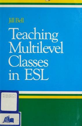 Cover of: Teaching multilevel classes in ESL by Jill Bell