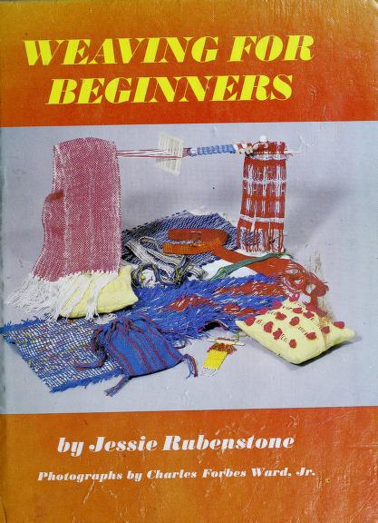 Weaving for beginners by Jessie Rubenstone