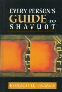 Every person's guide to Shavuot by Ronald H. Isaacs