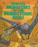 True-life monsters of the prehistoric skies by Enid Fisher