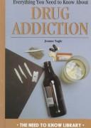 Everything you need to know about drug addiction by Jeanne M. Nagle